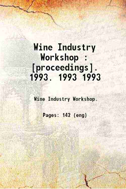 Wine Industry Workshop : [proceedings].   1993. 1993 1993