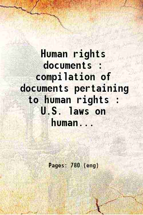 Human rights documents : compilation of documents pertaining to human rights : U.S. laws on human...