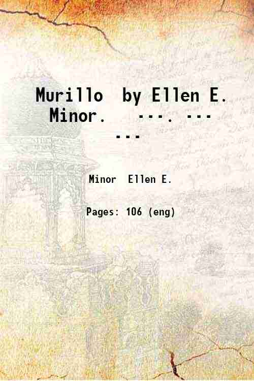 Murillo  by Ellen E. Minor.   ---. --- ---