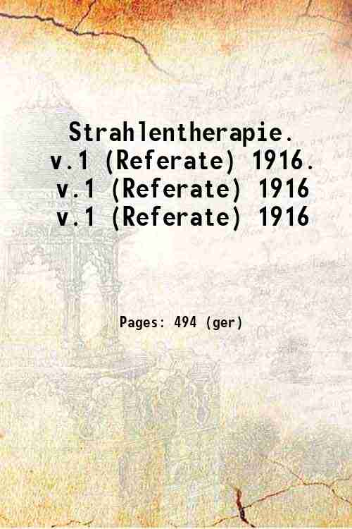 Strahlentherapie.   v.1 (Referate) 1916. v.1 (Referate) 1916 v.1 (Referate) 1916
