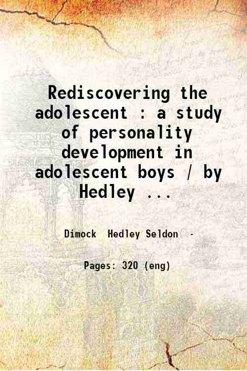 Rediscovering the adolescent : a study of personality development in adolescent boys / by Hedley ...