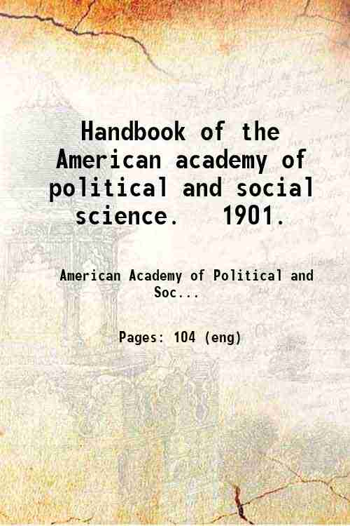 Handbook of the American academy of political and social science.   1901.