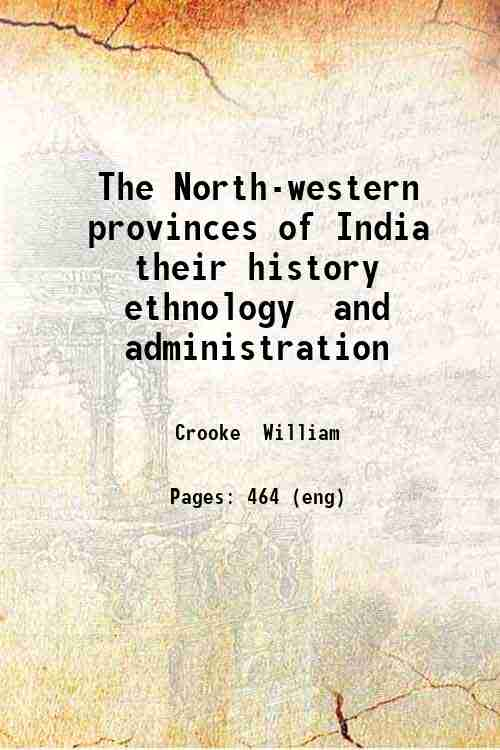 The North-western provinces of India  their history  ethnology  and administration