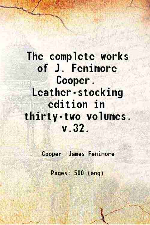 The complete works of J. Fenimore Cooper. Leather-stocking edition in thirty-two volumes.   v.32.