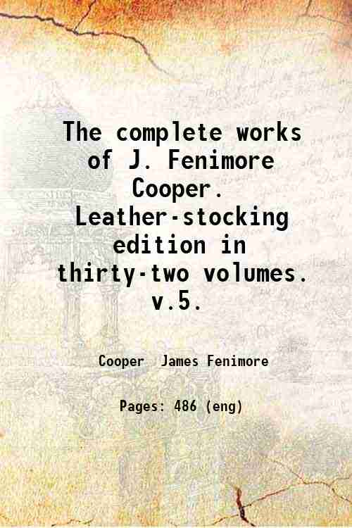 The complete works of J. Fenimore Cooper. Leather-stocking edition in thirty-two volumes.   v.5.