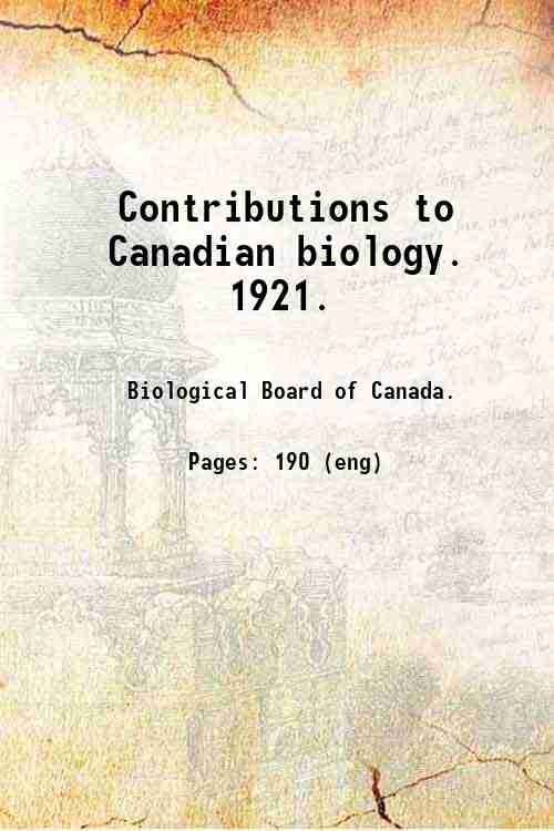Contributions to Canadian biology.   1921.