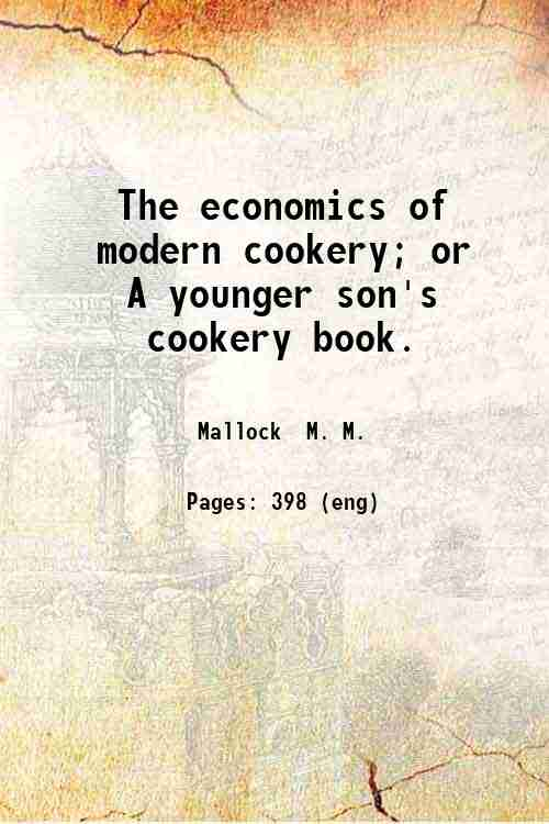 The economics of modern cookery; or  A younger son's cookery book.