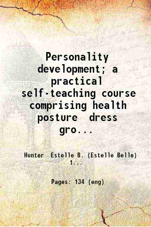 Personality development; a practical self-teaching course  comprising health  posture  dress  gro...