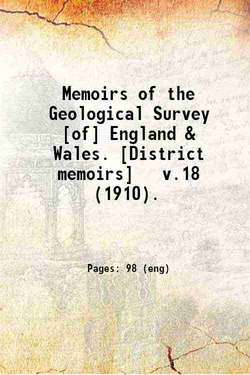 Memoirs of the Geological Survey [of] England & Wales. [District memoirs]   v.18 (1910).