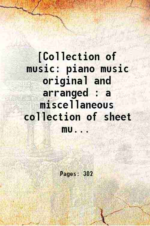 [Collection of music: piano music  original and arranged : a miscellaneous collection of sheet mu...