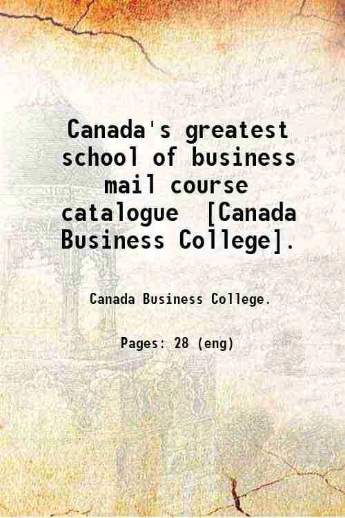 Canada's greatest school of business mail course catalogue / [Canada Business College].
