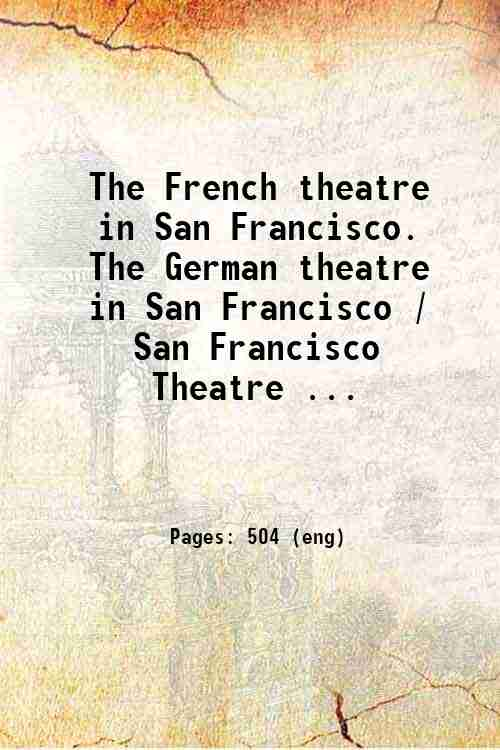 The French theatre in San Francisco. The German theatre in San Francisco / San Francisco Theatre ...