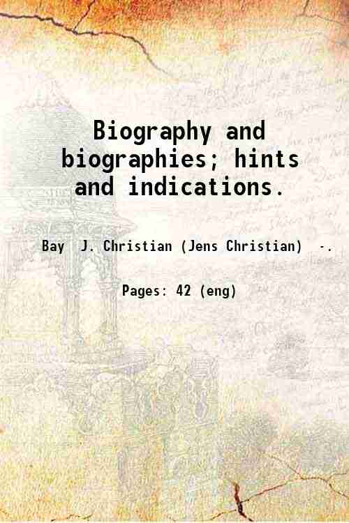 Biography and biographies; hints and indications.