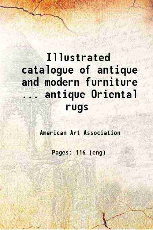 Illustrated catalogue of antique and modern furniture ... antique Oriental rugs