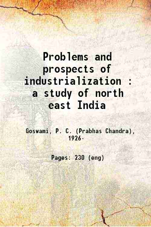 Problems and prospects of industrialization : a study of north east India
