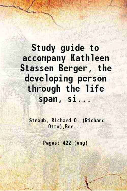 Study guide to accompany Kathleen Stassen Berger, the developing person through the life span, si...