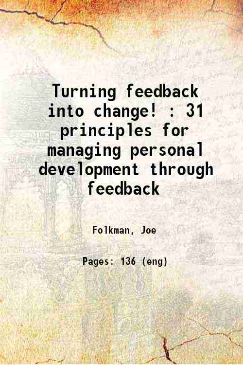Turning feedback into change! : 31 principles for managing personal development through feedback