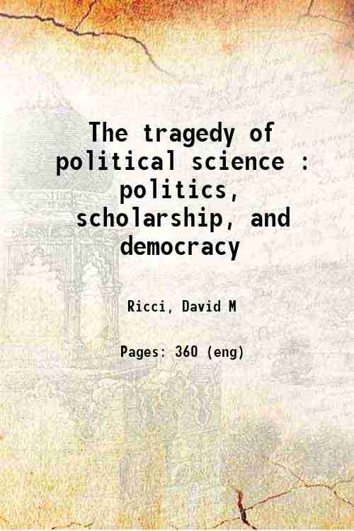 The tragedy of political science : politics, scholarship, and democracy
