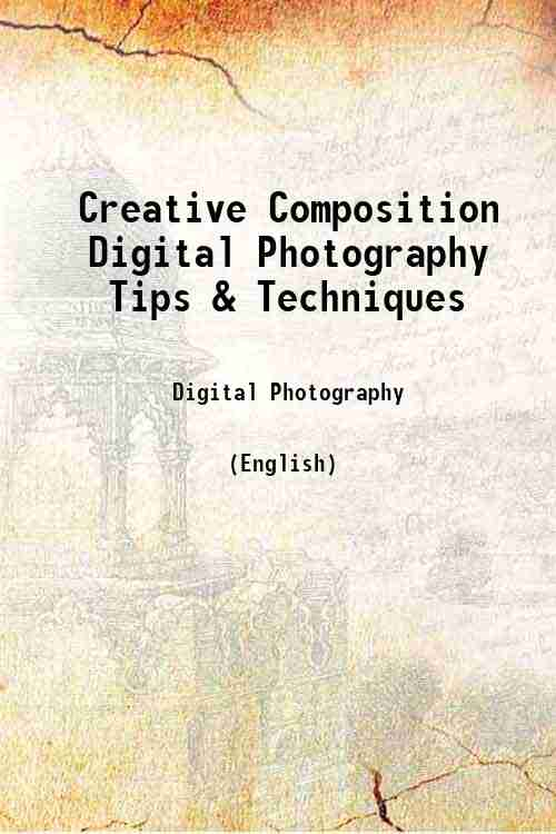 Creative Composition Digital Photography Tips & Techniques