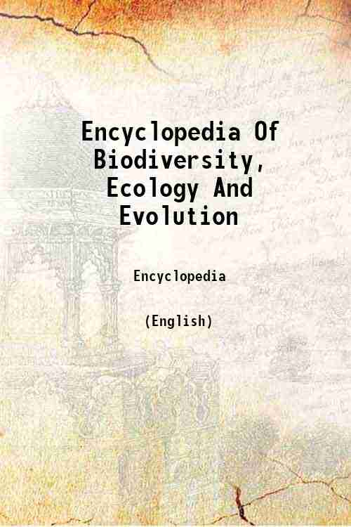 Encyclopedia Of Biodiversity, Ecology And Evolution