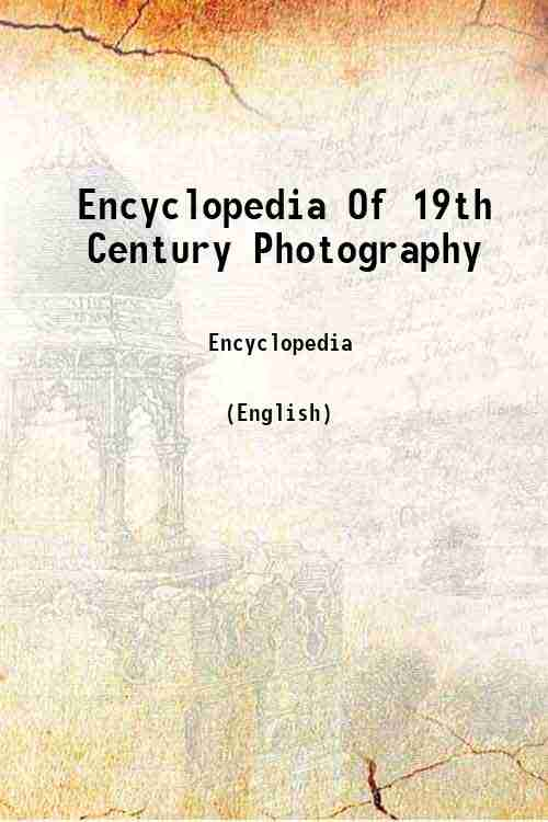 Encyclopedia Of 19th Century Photography