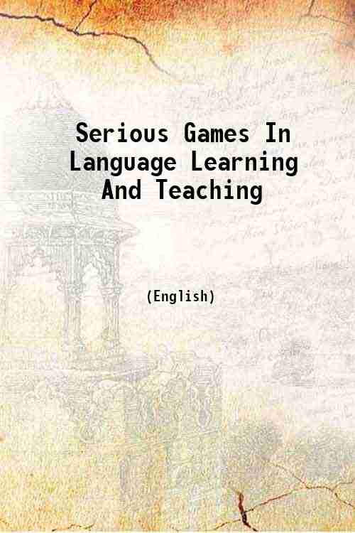 Serious Games In Language Learning And Teaching
