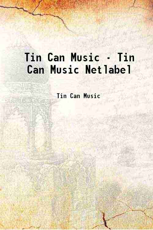 Tin Can Music - Tin Can Music Netlabel