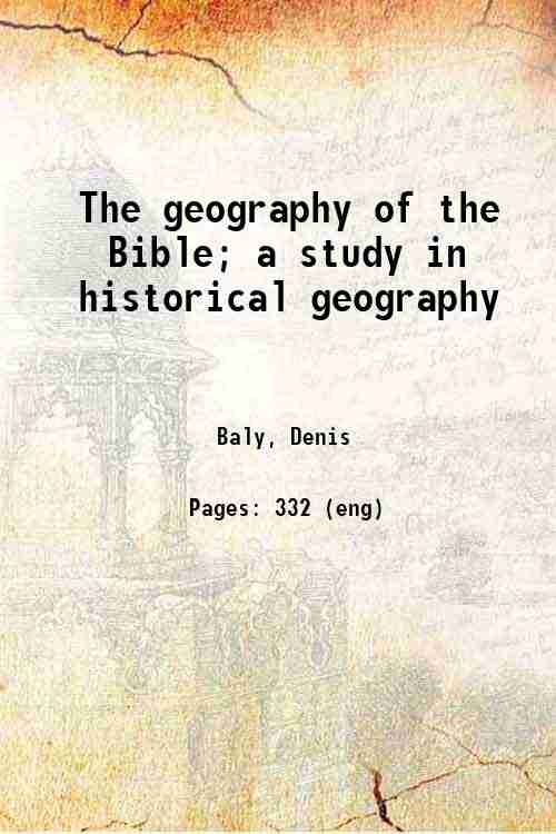 The geography of the Bible; a study in historical geography
