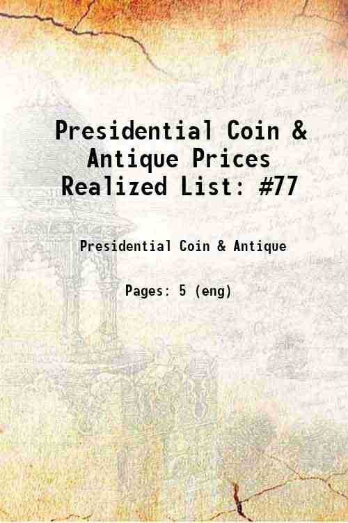 Presidential Coin & Antique Prices Realized List: #77