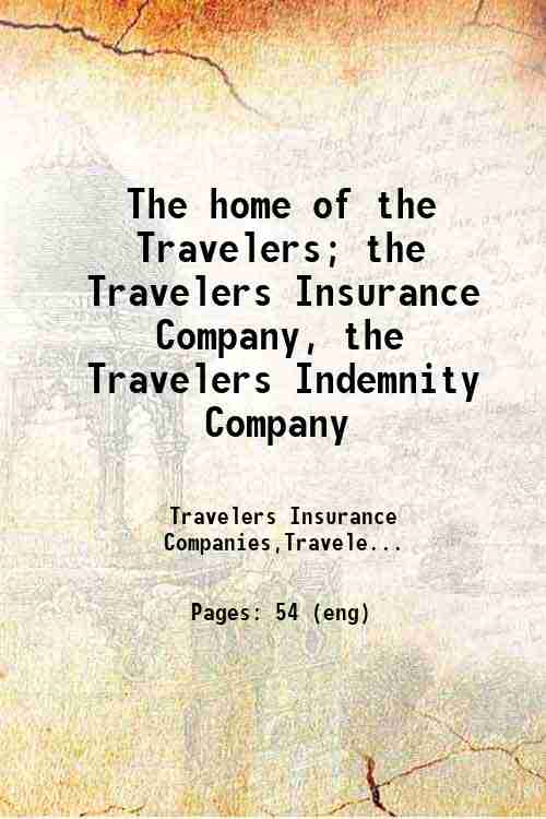The home of the Travelers; the Travelers Insurance Company, the Travelers Indemnity Company