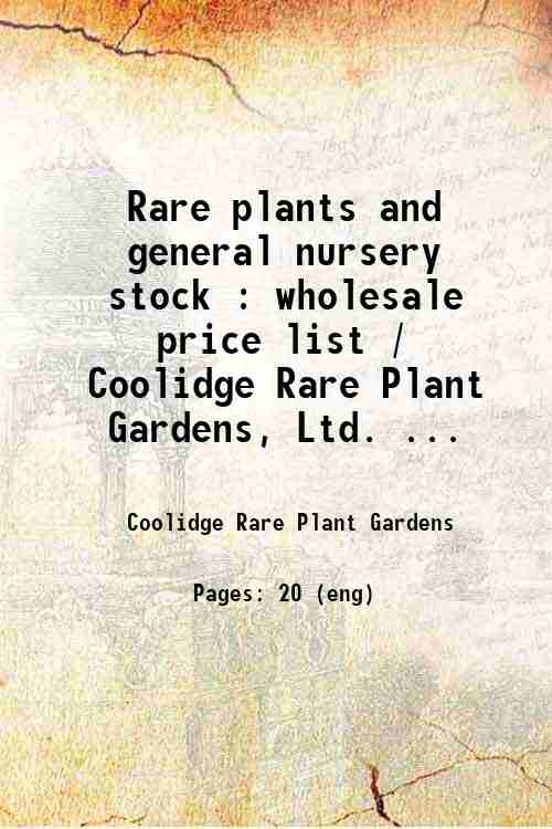 Rare plants and general nursery stock : wholesale price list / Coolidge Rare Plant Gardens, Ltd. ...