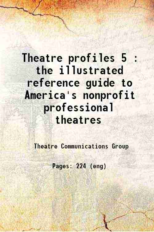 Theatre profiles 5 : the illustrated reference guide to America's nonprofit professional theatres