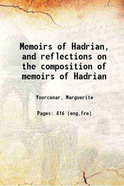Memoirs of Hadrian, and reflections on the composition of memoirs of Hadrian