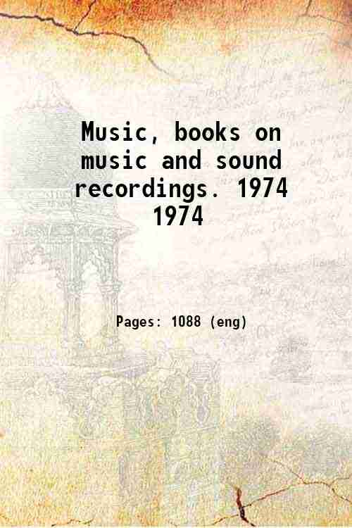 Music, books on music and sound recordings. 1974 1974