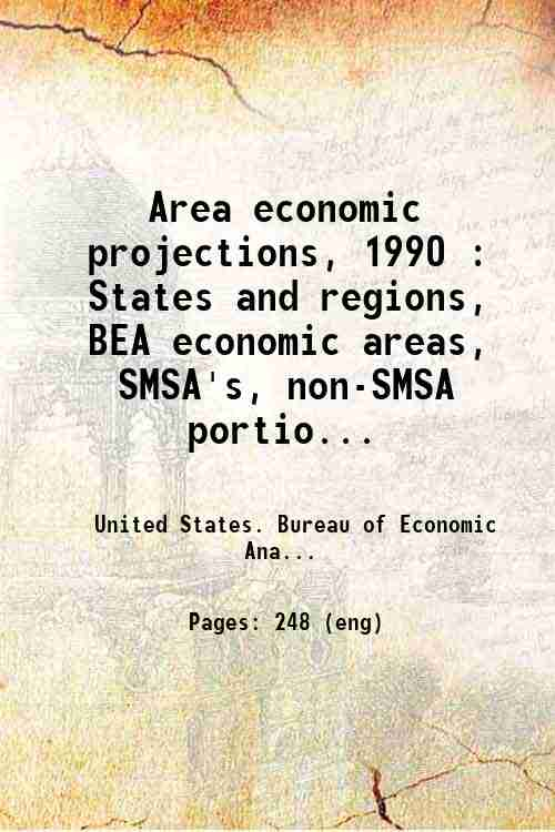 Area economic projections, 1990 : States and regions, BEA economic areas, SMSA's, non-SMSA portio...