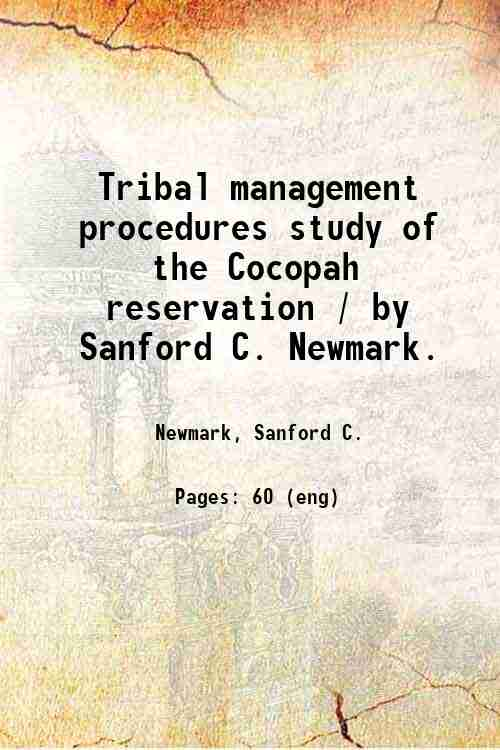 Tribal management procedures study of the Cocopah reservation / by Sanford C. Newmark.