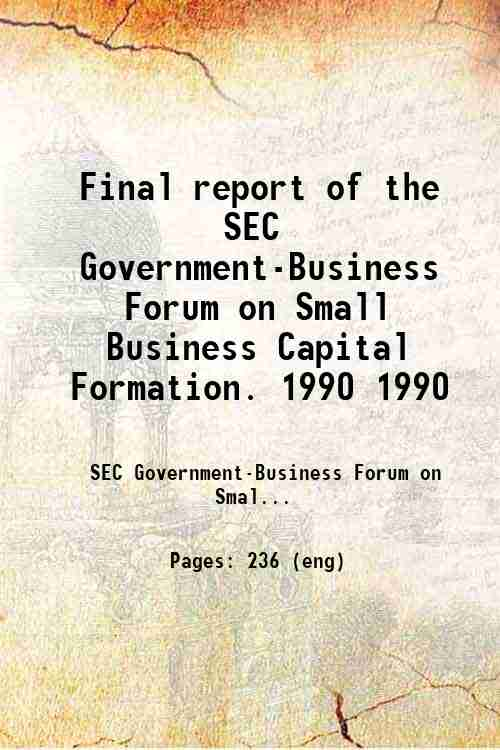 Final report of the SEC Government-Business Forum on Small Business Capital Formation. 1990 1990