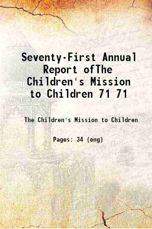 Seventy-First Annual Report ofThe Children's Mission to Children 71 71