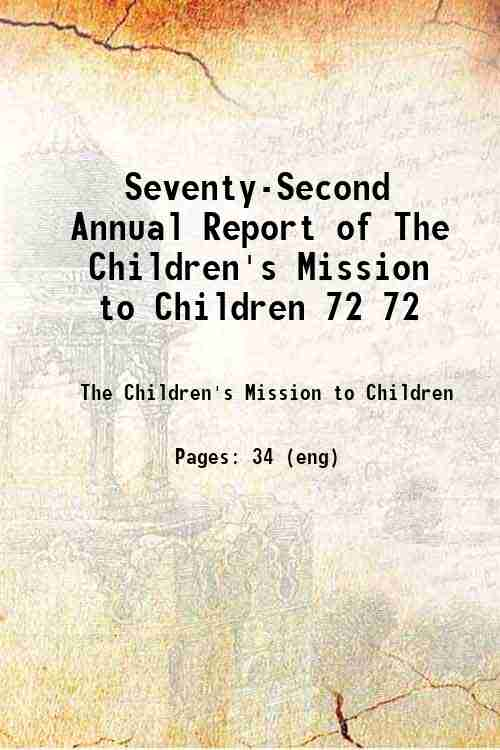 Seventy-Second Annual Report of The Children's Mission to Children 72 72