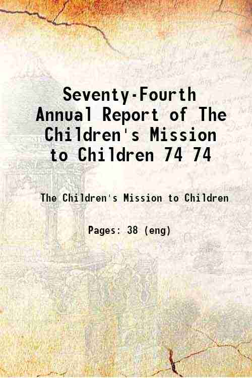 Seventy-Fourth Annual Report of The Children's Mission to Children 74 74