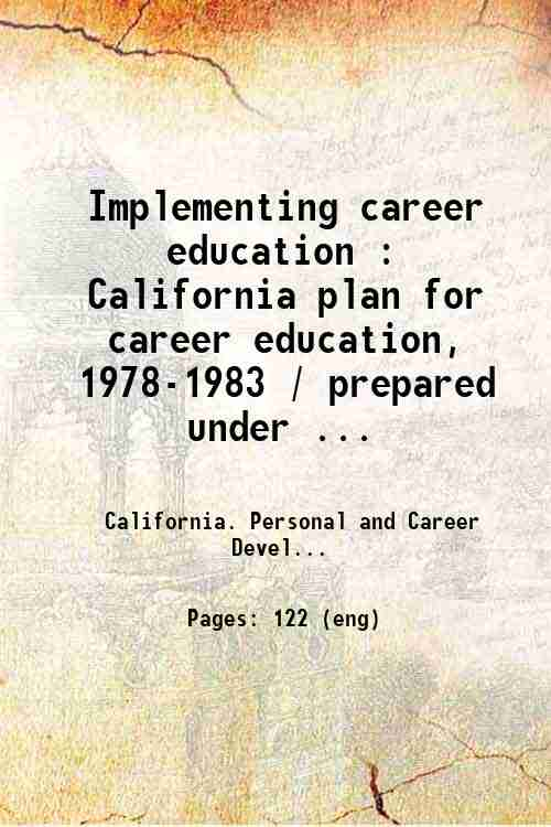 Implementing career education : California plan for career education, 1978-1983 / prepared under ...