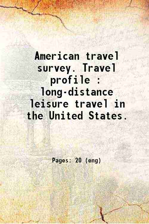 American travel survey. Travel profile : long-distance leisure travel in the United States.