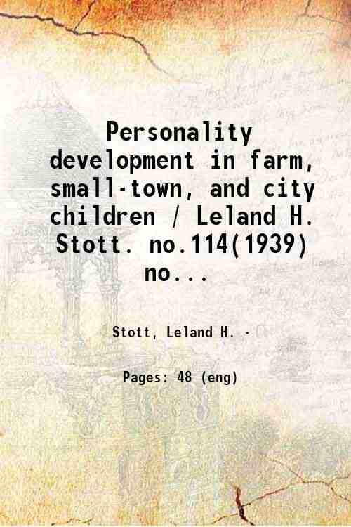 Personality development in farm, small-town, and city children / Leland H. Stott. no.114(1939) no...