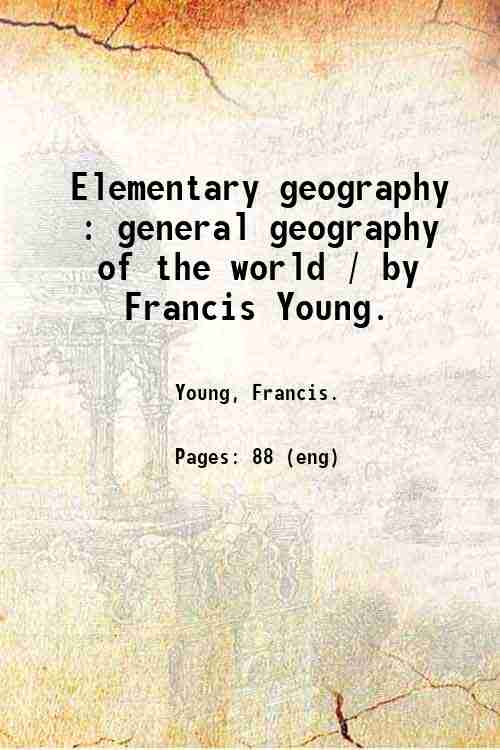 Elementary geography : general geography of the world / by Francis Young.