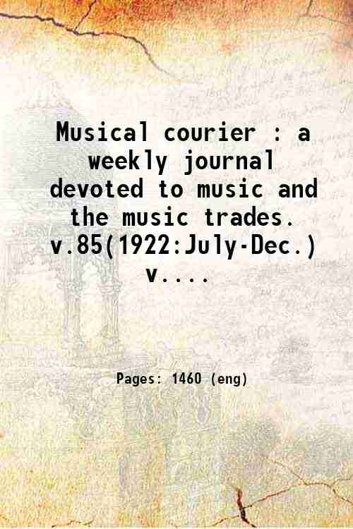 Musical courier : a weekly journal devoted to music and the music trades. v.85(1922:July-Dec.) v....