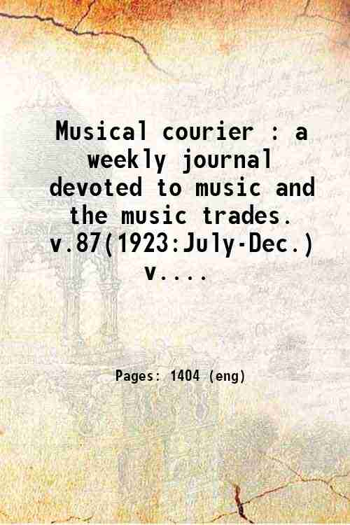 Musical courier : a weekly journal devoted to music and the music trades. v.87(1923:July-Dec.) v....