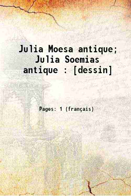 Julia Moesa antique; Julia Soemias antique : [dessin]