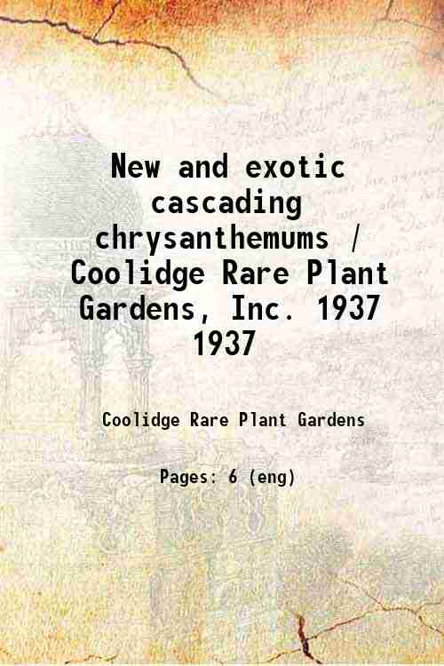 New and exotic cascading chrysanthemums / Coolidge Rare Plant Gardens, Inc. 1937 1937