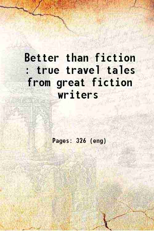 Better than fiction : true travel tales from great fiction writers
