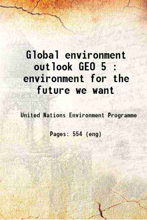 Global environment outlook GEO 5 : environment for the future we want
